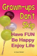 Grown-ups Don't Skip. Have fun, Be Happy, Enjoy LIfe